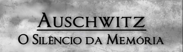 Auschwitz – O Silêncio da Memória