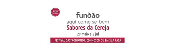 Festival Gastronómico – Fundão Aqui Come-se Bem – Sabores da Cereja